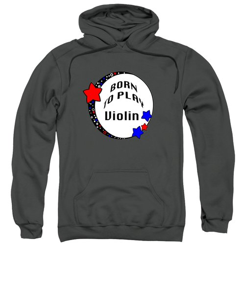 Violin Born To Play Violin 5680.02 Sweatshirt