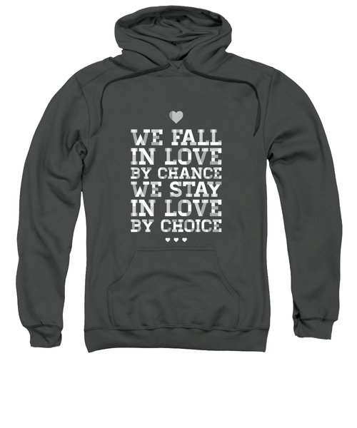 We Fall In Love By Chance We Stay In Love By Choice Valentine Day's Quotes Poster Sweatshirt