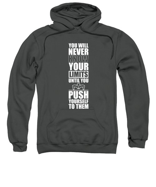 You Will Never Know Your Limits Until You Push Yourself To Them Gym Motivational Quotes Poster Sweatshirt