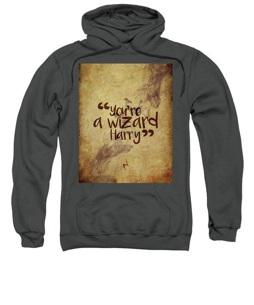 You're A Wizard Harry Sweatshirt