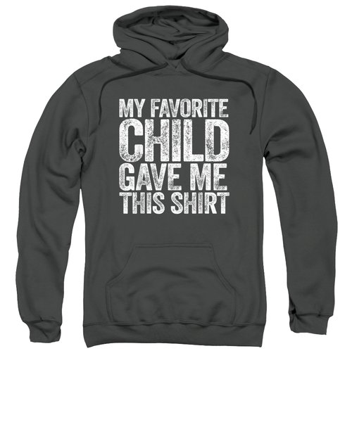 My Favorite Child Gave Me This Shirt T-shirt Sweatshirt