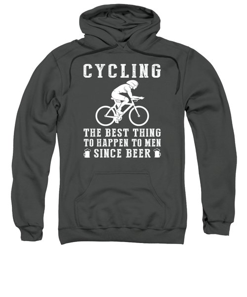 Cycling The Best Thing To Happen To Men Since Beer Sweatshirt