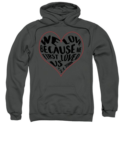 He First Loved Us Sweatshirt