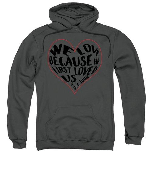 He First Loved Us Sweatshirt
