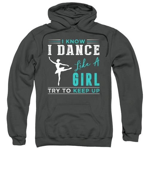 I Know I Ballet Like An Old Man Try To Keep Up Sweatshirt