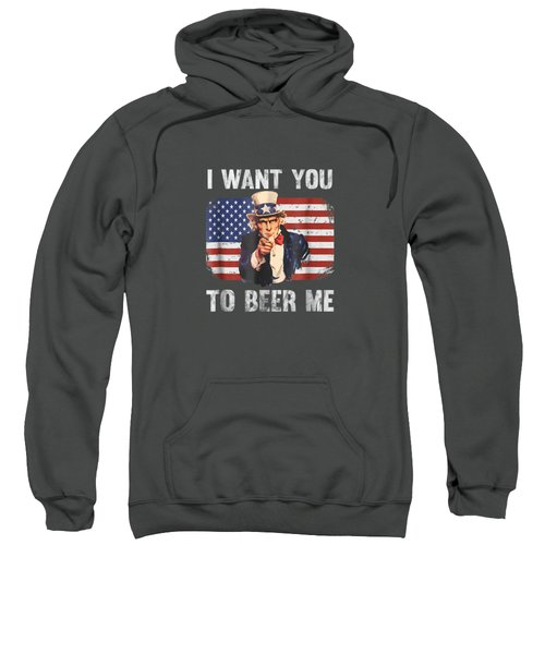 I Want You To Beer Me Funny Patriotic Usa T-shirt Sweatshirt