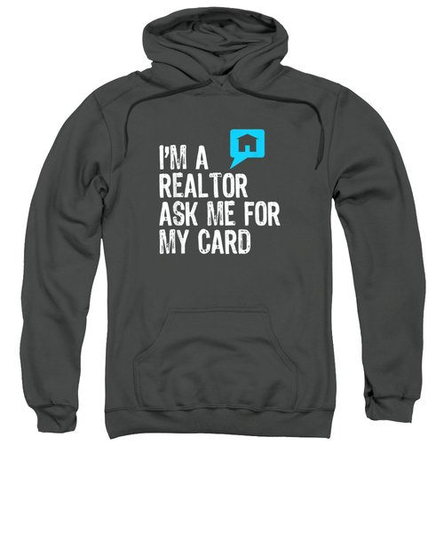 I'm A Realtor Ask Me For My Card Real Estate T-shirt Sweatshirt
