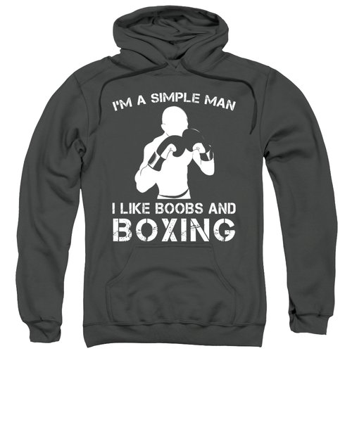 I'm A Simple Man I Like Boxing And Boobs T-shirt Sweatshirt