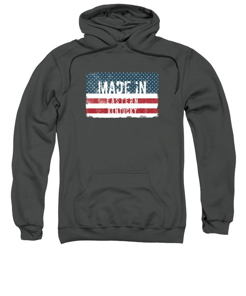 Made In Eastern, Kentucky Sweatshirt