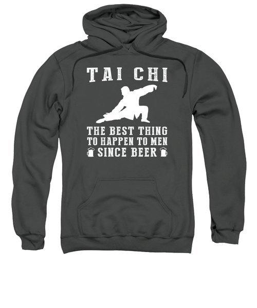 Tai-chi The Best Thing To Happen To Men Since Beer Sweatshirt
