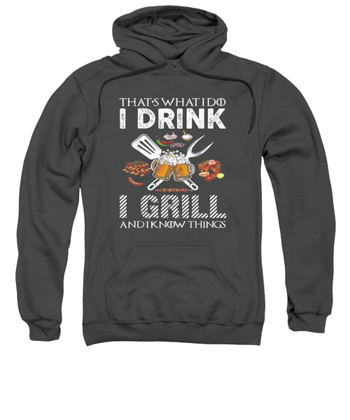 That's What I Do I Drink I Grill And Know Things Tshirt Gift Sweatshirt