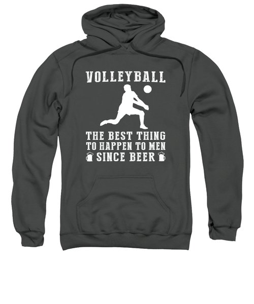 Volleyball The Best Thing To Happen To Men Since Beer Sweatshirt