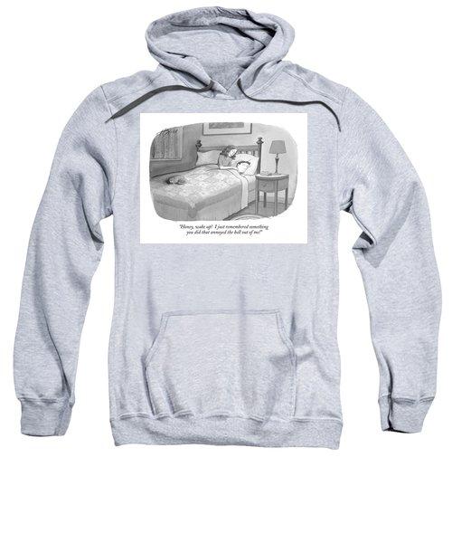 Honey, Wake Up!  I Just Remembered Something Sweatshirt