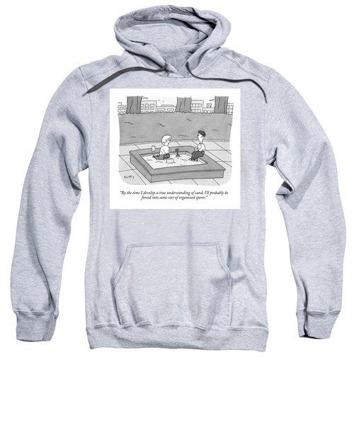 By The Time I Develop A True Understanding Sweatshirt