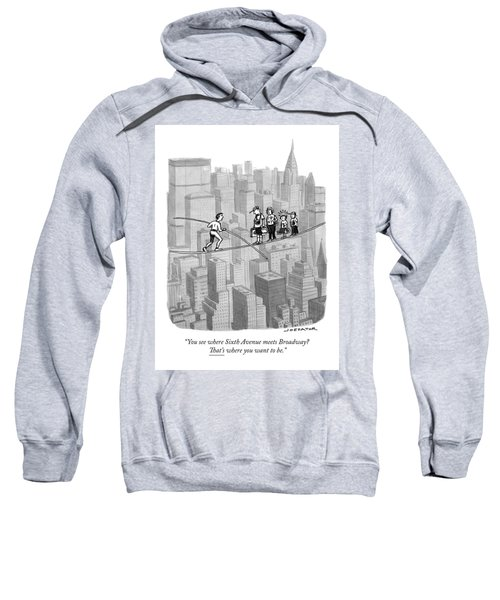 You See Where Sixth Avenue Meets Broadway Sweatshirt
