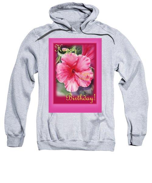 Happy Birthday Hibiscus  Sweatshirt