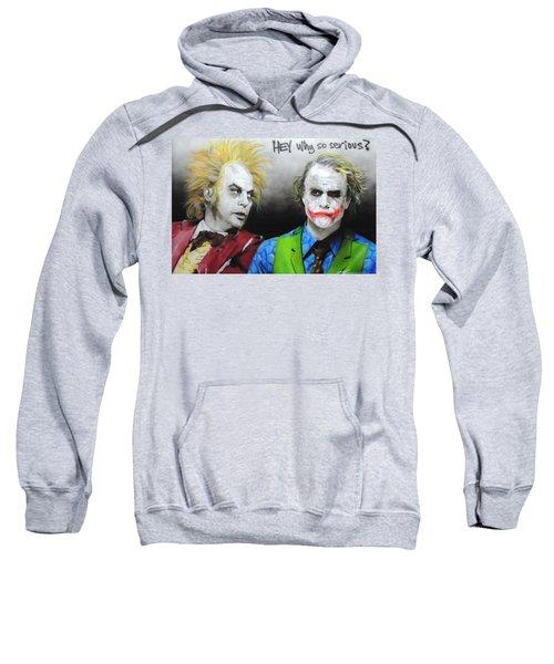 Hey, Why So Serious? Sweatshirt