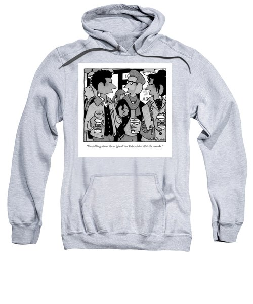 I'm Talking About The Original Youtube Video Sweatshirt