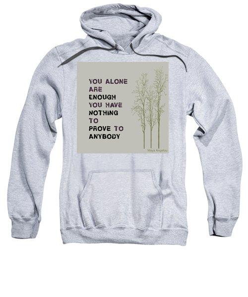 You Alone Are Enough - Maya Angelou Sweatshirt