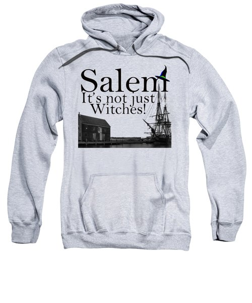 Salem Its Not Just For Witches Sweatshirt by Jeff Folger