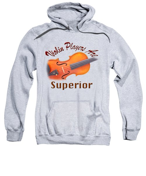 Violin Players Are Superior Sweatshirt