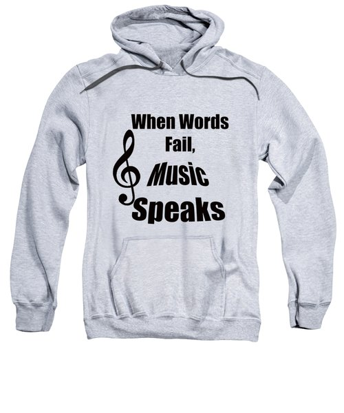 Treble Clef When Words Fail Music Speaks Sweatshirt