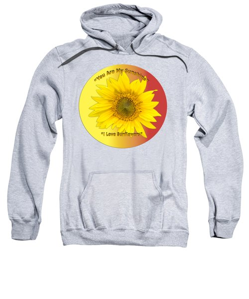 You Are My Sunshine Sweatshirt by Thomas Young