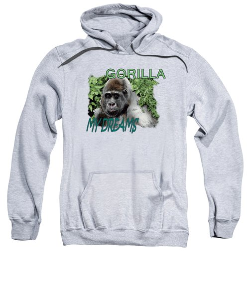Gorilla My Dreams Sweatshirt by Joseph Juvenal