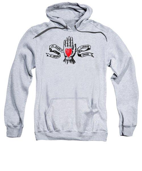 A Friend In Need Is A Friend In Deed Tee Sweatshirt