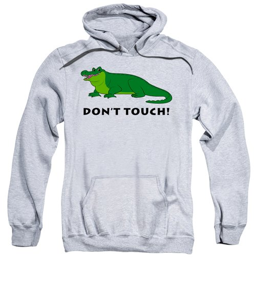 Alligator Don't Touch Sweatshirt by A