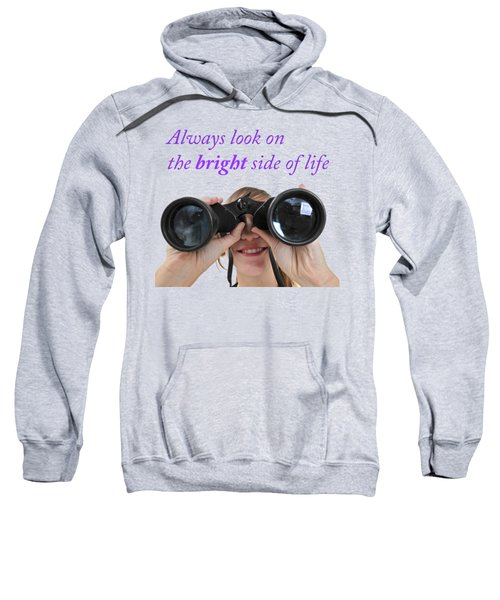 Always Look On The Bright Side Of Life Sweatshirt by Ilan Rosen