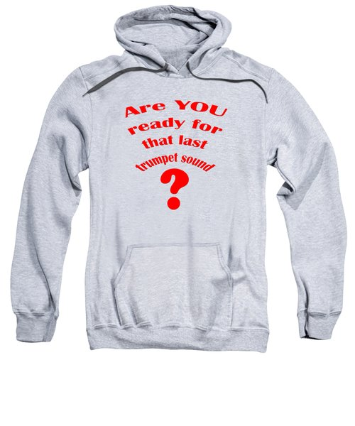 Are You Ready For The Last Trumpet Sound Sweatshirt