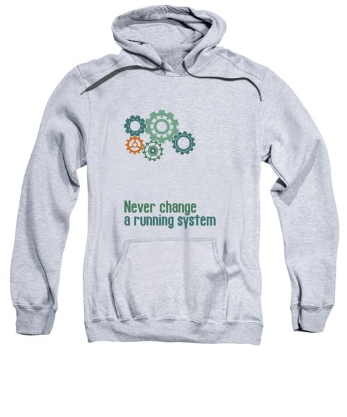 Never Change A Running System Sweatshirt