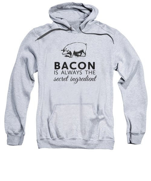 Bacon Is Always The Secret Ingredient Sweatshirt by Nancy Ingersoll