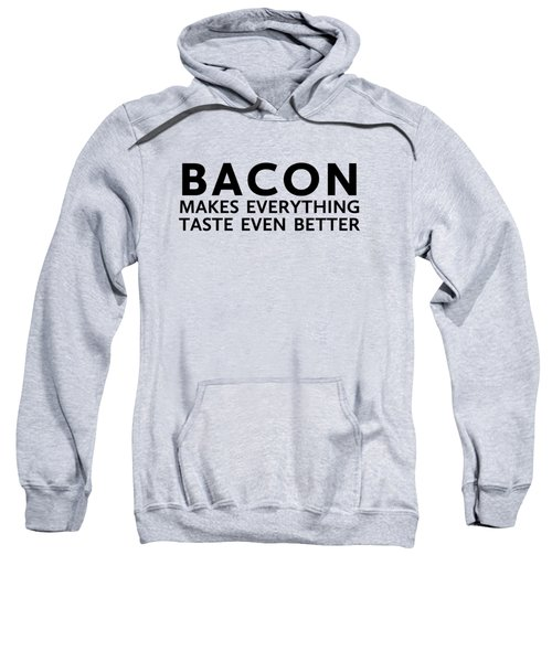 Bacon Makes It Better Sweatshirt by Nancy Ingersoll
