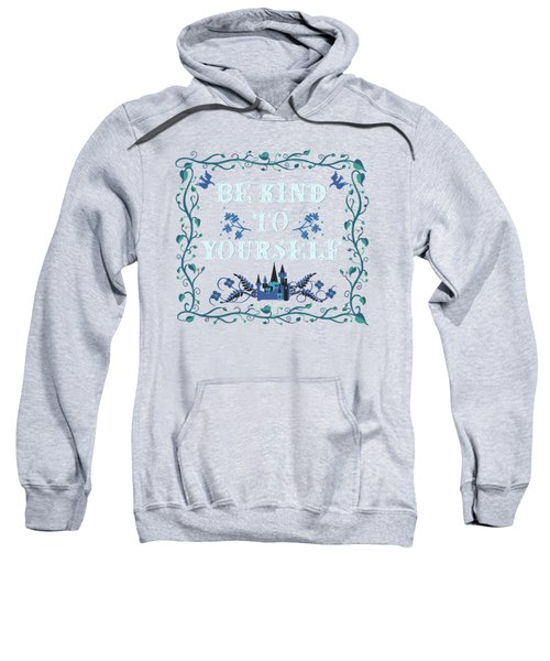 Be Kind To Yourself Fairytale Sign Sweatshirt
