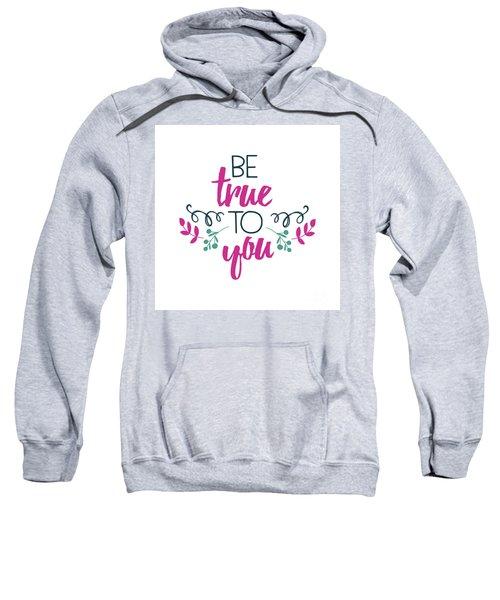 Be True To You Sweatshirt