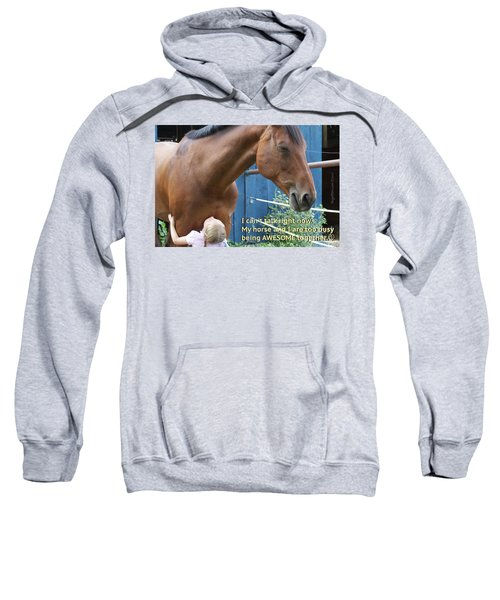 Being Awesome With My Horse Sweatshirt