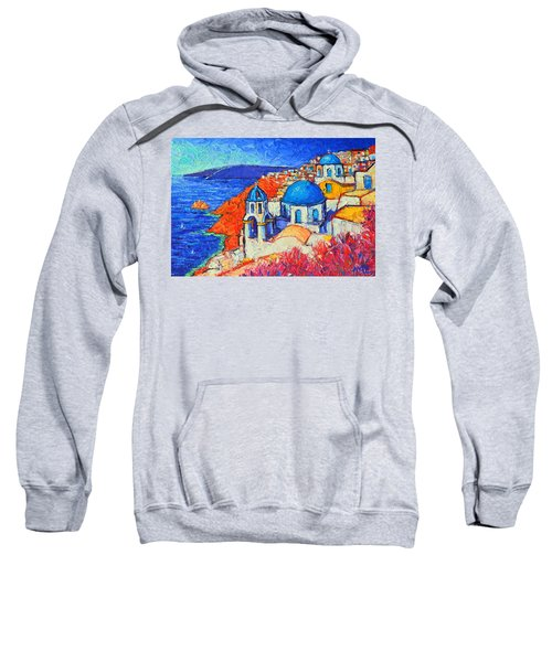 Blue Domes In Oia Santorini Greece Original Impasto Palette Knife Oil Painting By Ana Maria Edulescu Sweatshirt