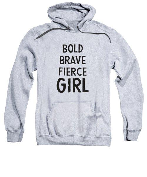 Bold Brave Fierce Girl- Art By Linda Woods Sweatshirt