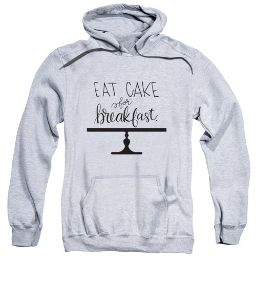 Cake For Breakfast Sweatshirt