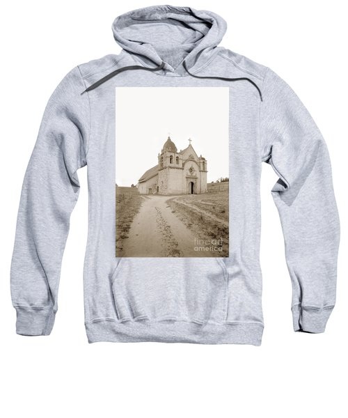 Carmel Mission South Side Circa 1915 Sweatshirt