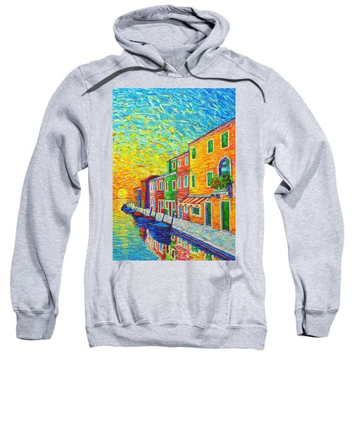 Colorful Burano Sunrise - Venice - Italy - Palette Knife Oil Painting By Ana Maria Edulescu Sweatshirt