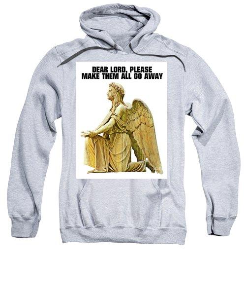 Dear Lord, Please Make Them All Go Away Sweatshirt by Esoterica Art Agency
