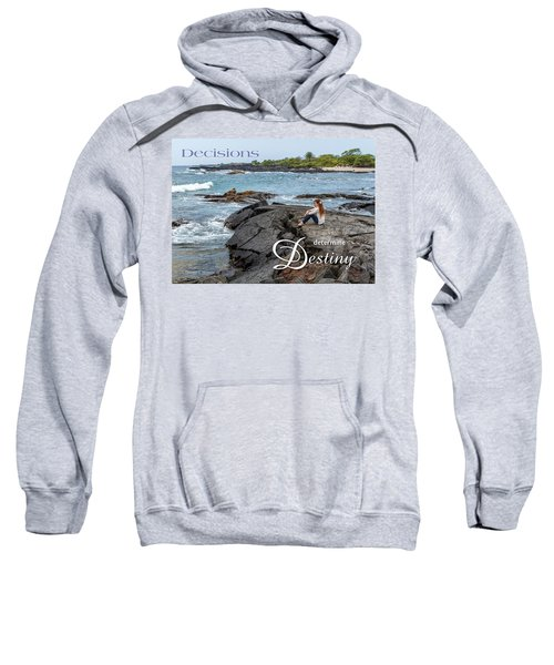 Decisions Determine Destiny Sweatshirt