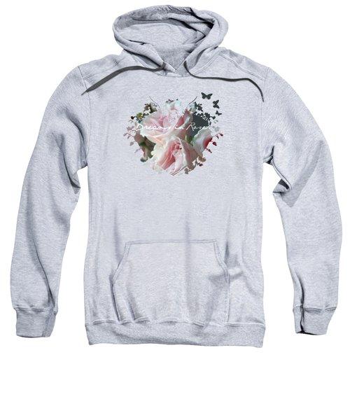 Dreams In Roses Too Sweatshirt
