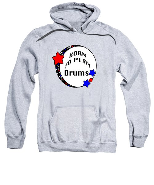 Drum Born To Play Drum 5672.02 Sweatshirt by M K  Miller