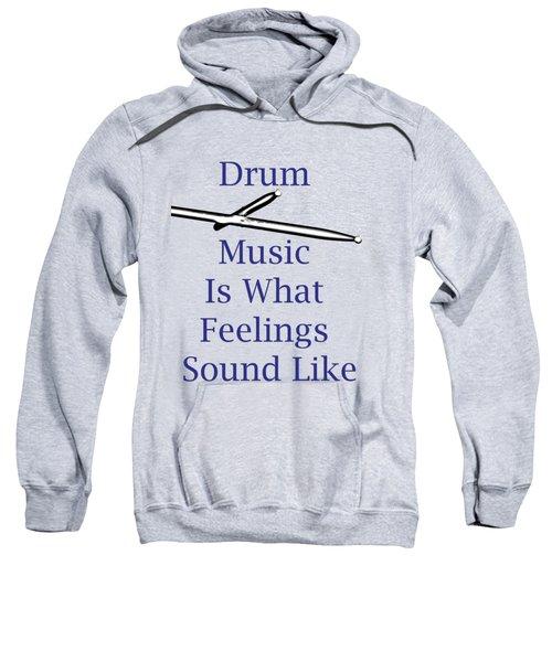 Drum Is What Feelings Sound Like 5578.02 Sweatshirt