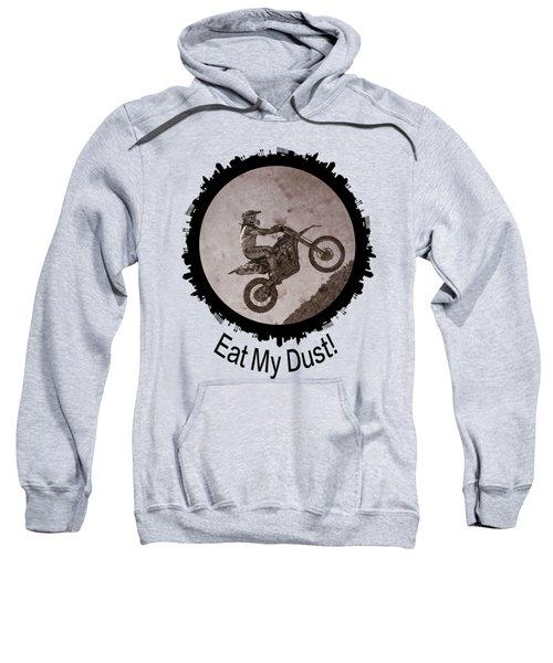 Eat My Dust Sweatshirt