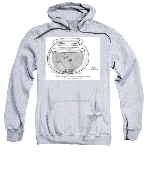 Fishbowl Mommy And Daddy Still Love You Sweatshirt